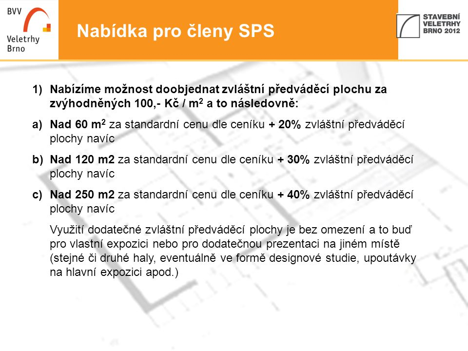 Nabídka pro členy SPS Nabízíme možnost doobjednat zvláštní předváděcí plochu za zvýhodněných 100,- Kč / m2 a to následovně: