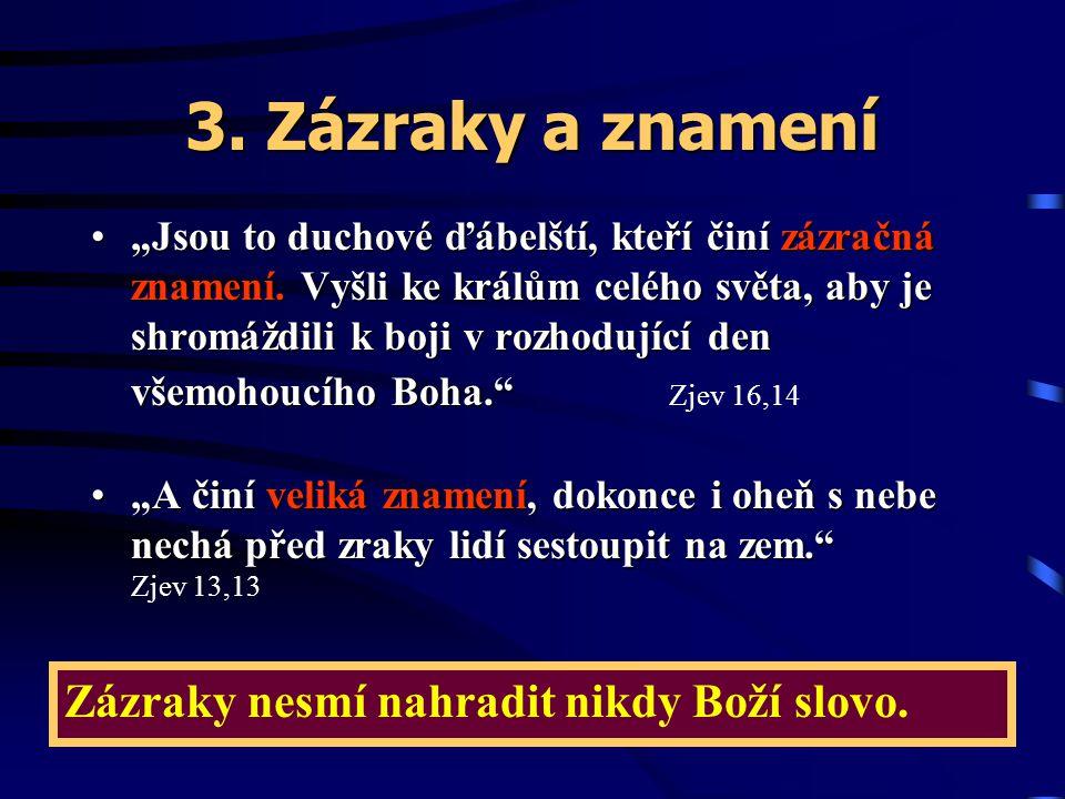 3. Zázraky a znamení Zázraky nesmí nahradit nikdy Boží slovo.