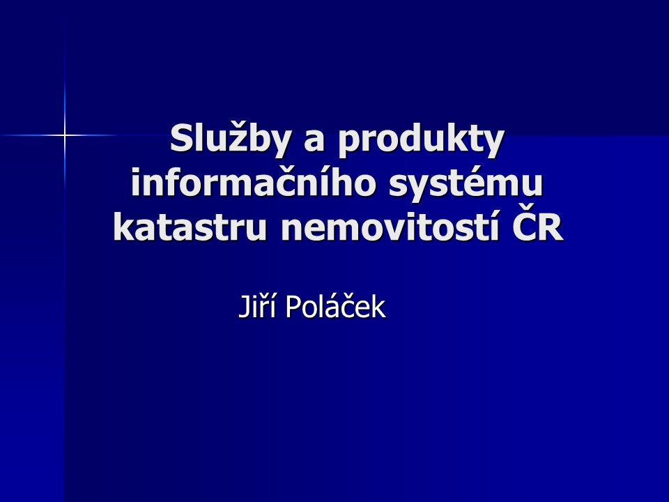 Služby a produkty informačního systému katastru nemovitostí ČR