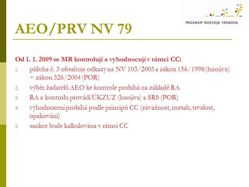 AEO/PRV NV 79 Od 1. 1. 2009 se MR kontrolují a vyhodnocují v rámci CC: