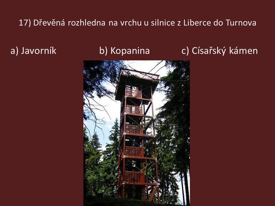 17) Dřevěná rozhledna na vrchu u silnice z Liberce do Turnova