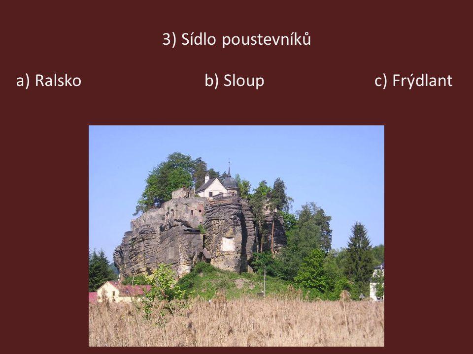 3) Sídlo poustevníků a) Ralsko b) Sloup c) Frýdlant