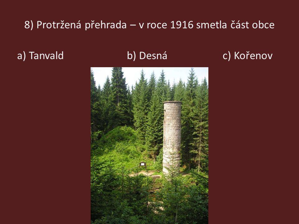 8) Protržená přehrada – v roce 1916 smetla část obce