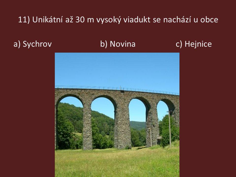 11) Unikátní až 30 m vysoký viadukt se nachází u obce