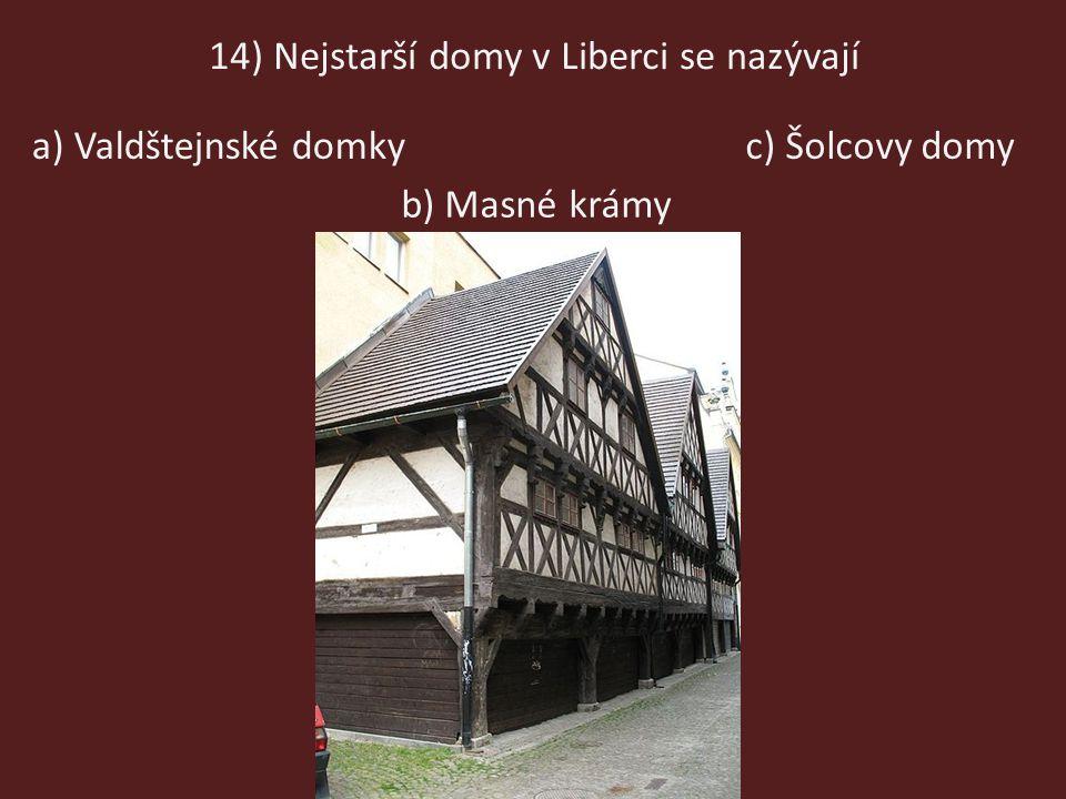 14) Nejstarší domy v Liberci se nazývají