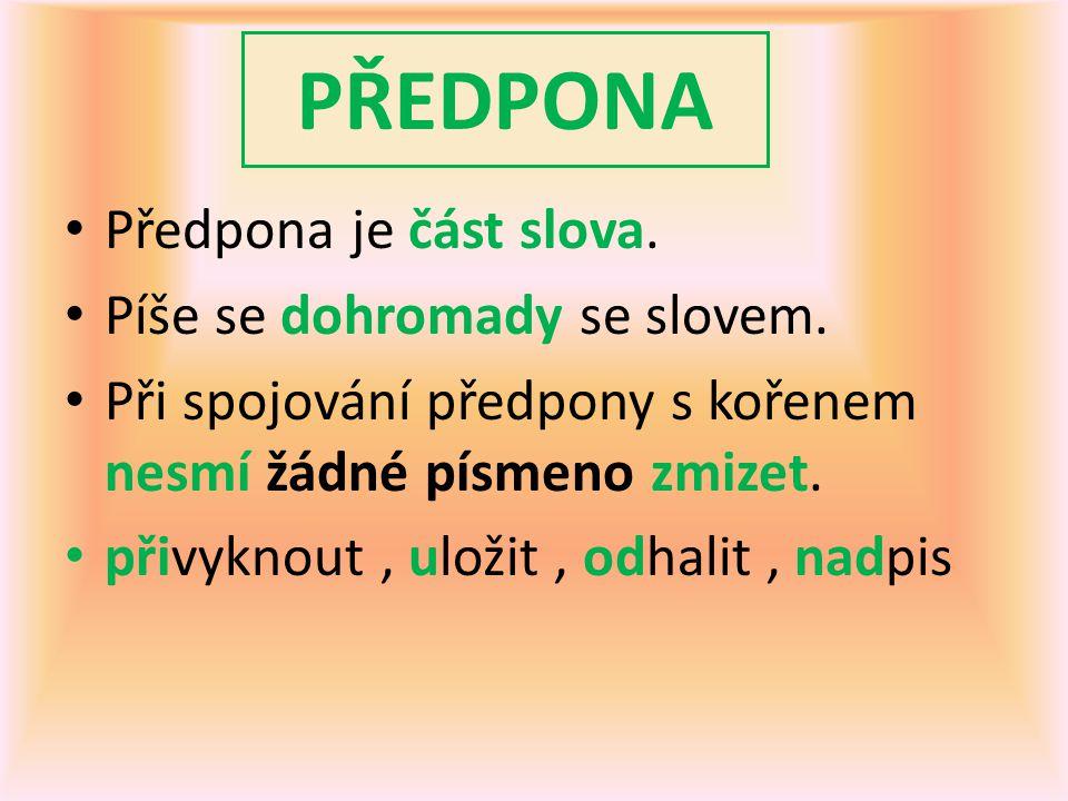 PŘEDPONA Předpona je část slova. Píše se dohromady se slovem.