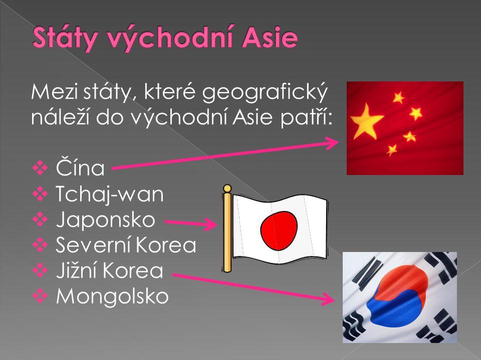 Státy východní Asie Mezi státy, které geografický náleží do východní Asie patří: Čína. Tchaj-wan.