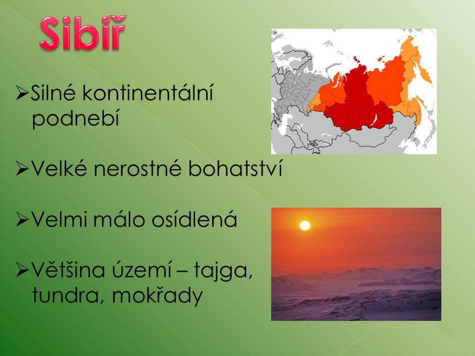 Sibiř Silné kontinentální podnebí Velké nerostné bohatství