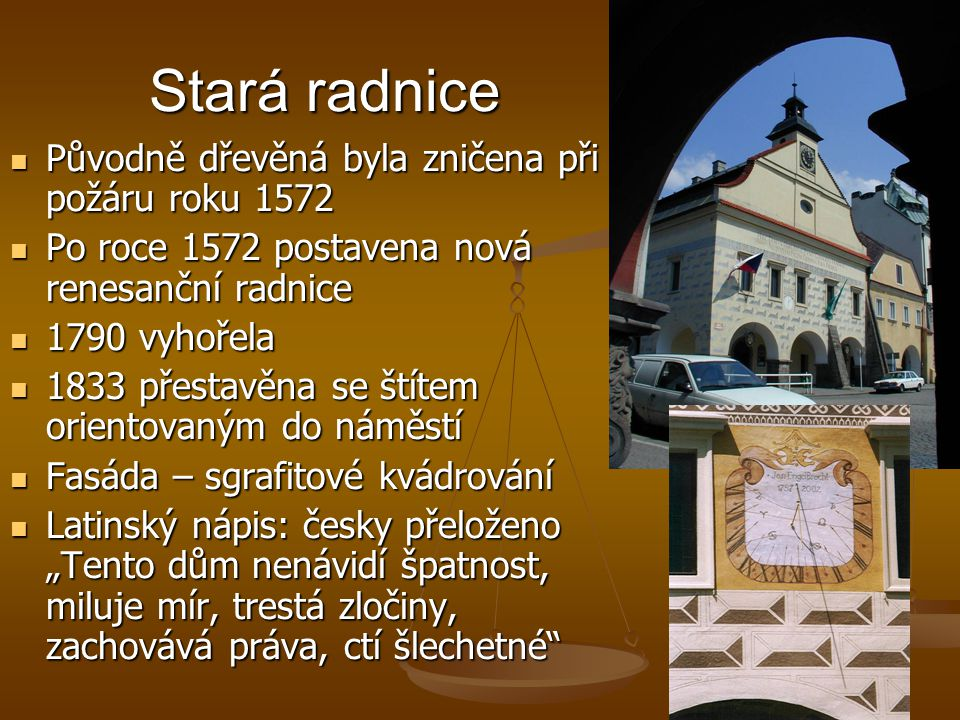 Stará radnice Původně dřevěná byla zničena při požáru roku 1572