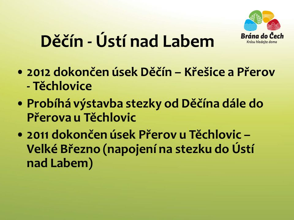 Děčín - Ústí nad Labem 2012 dokončen úsek Děčín – Křešice a Přerov - Těchlovice. Probíhá výstavba stezky od Děčína dále do Přerova u Těchlovic.