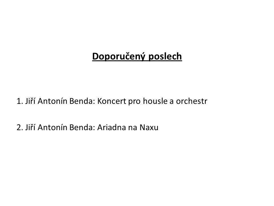 Doporučený poslech 1. Jiří Antonín Benda: Koncert pro housle a orchestr.