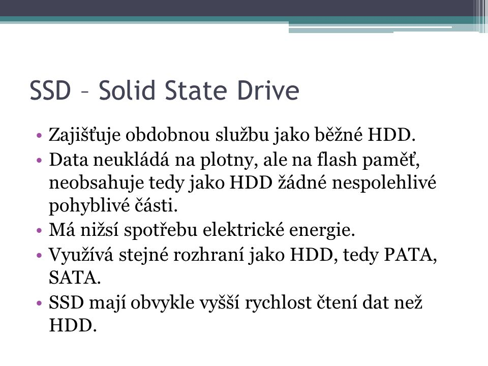 SSD – Solid State Drive Zajišťuje obdobnou službu jako běžné HDD.