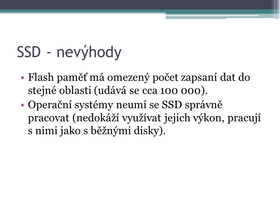 SSD - nevýhody Flash paměť má omezený počet zapsaní dat do stejné oblasti (udává se cca 100 000).