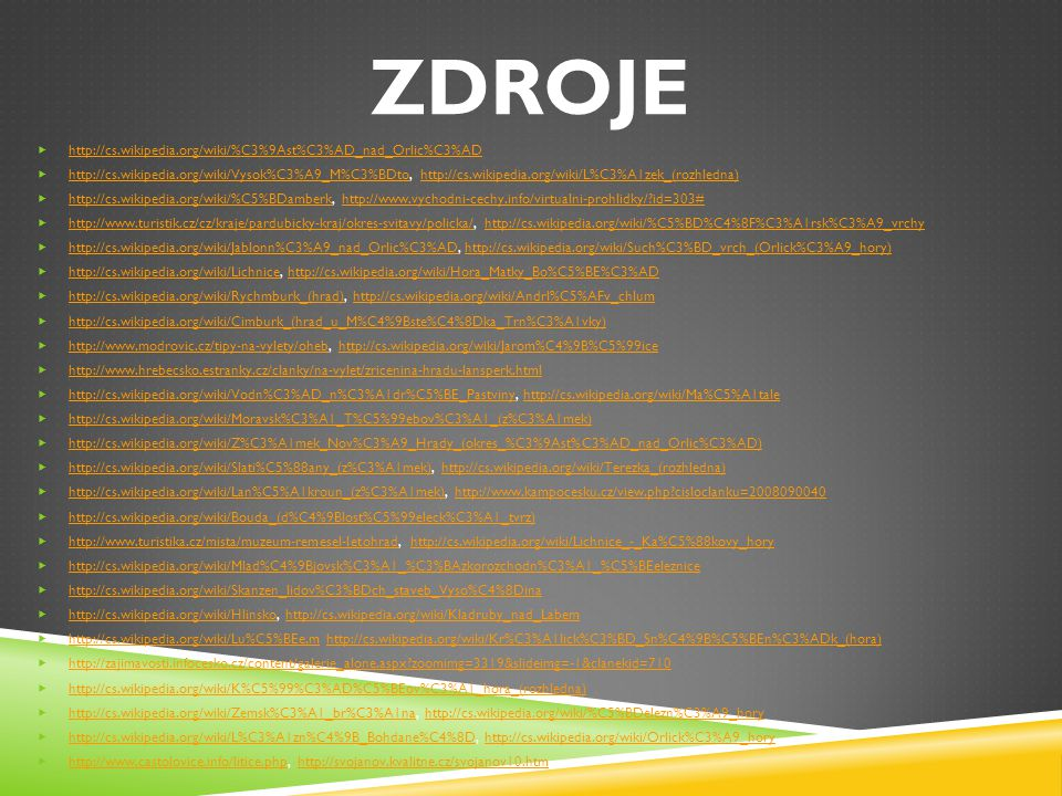 ZDROJE http://cs.wikipedia.org/wiki/%C3%9Ast%C3%AD_nad_Orlic%C3%AD