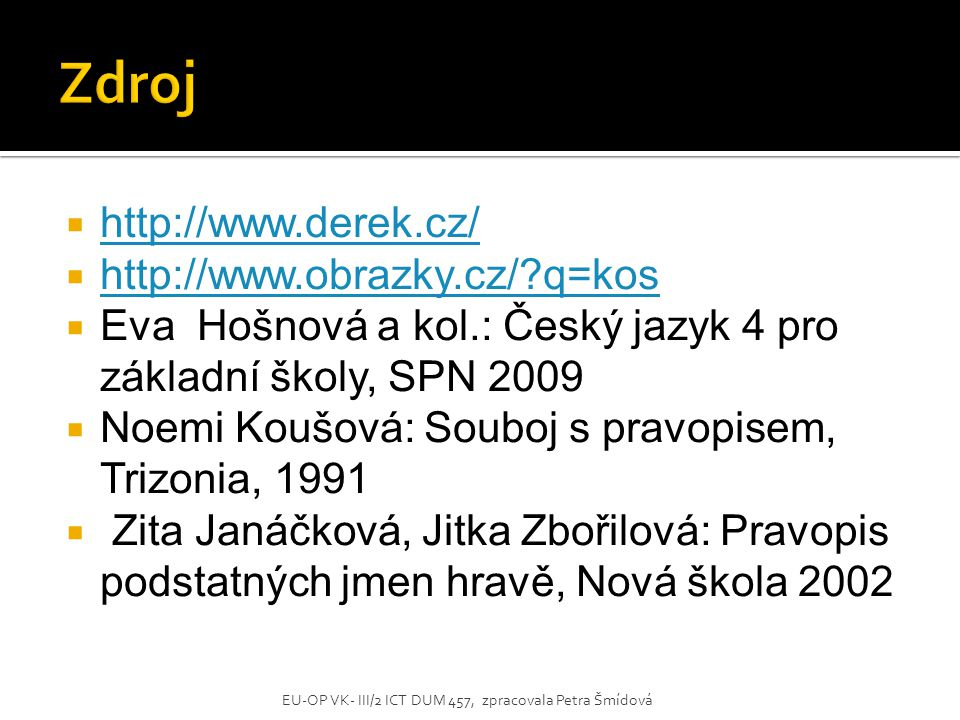 Zdroj http://www.derek.cz/ http://www.obrazky.cz/ q=kos