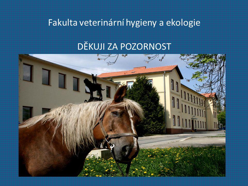 Fakulta veterinární hygieny a ekologie DĚKUJI ZA POZORNOST
