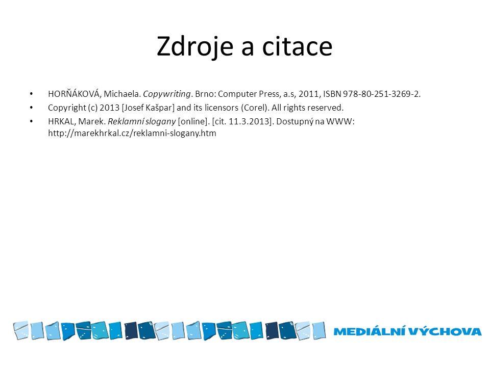 Zdroje a citace HORŇÁKOVÁ, Michaela. Copywriting. Brno: Computer Press, a.s, 2011, ISBN 978-80-251-3269-2.