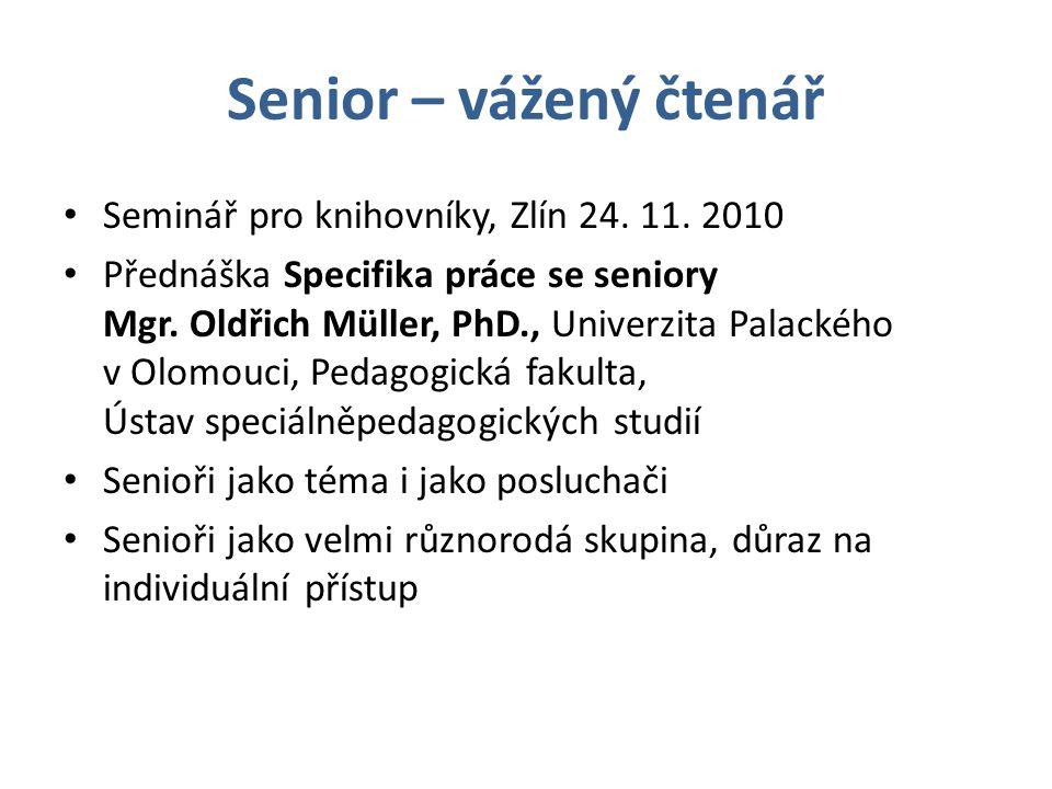 Senior – vážený čtenář Seminář pro knihovníky, Zlín 24. 11. 2010
