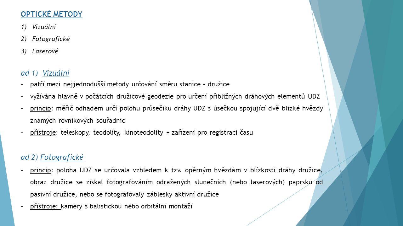OPTICKÉ METODY ad 1) Vizuální ad 2) Fotografické Vizuální Fotografické