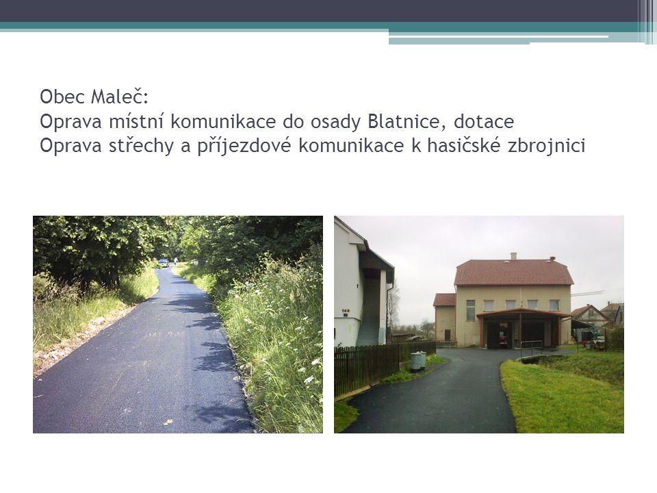 Obec Maleč: Oprava místní komunikace do osady Blatnice, dotace Oprava střechy a příjezdové komunikace k hasičské zbrojnici