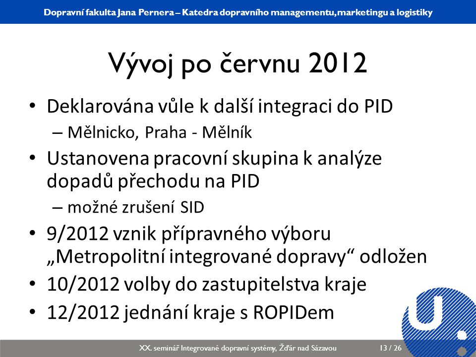 Vývoj po červnu 2012 Deklarována vůle k další integraci do PID