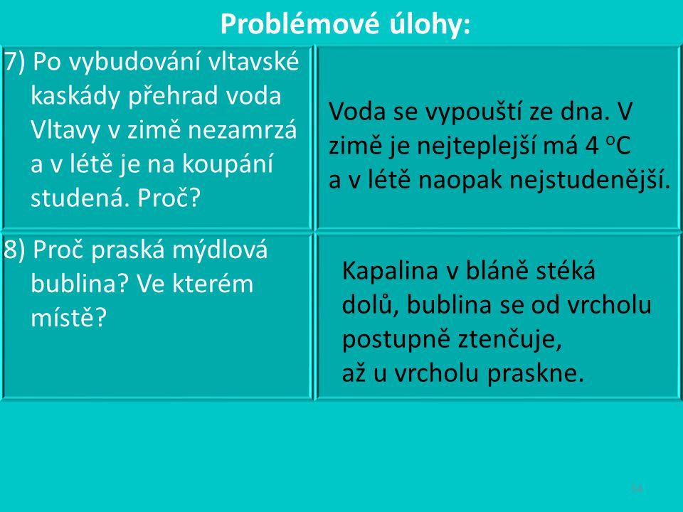 Problémové úlohy: 7) Po vybudování vltavské kaskády přehrad voda Vltavy v zimě nezamrzá a v létě je na koupání studená. Proč