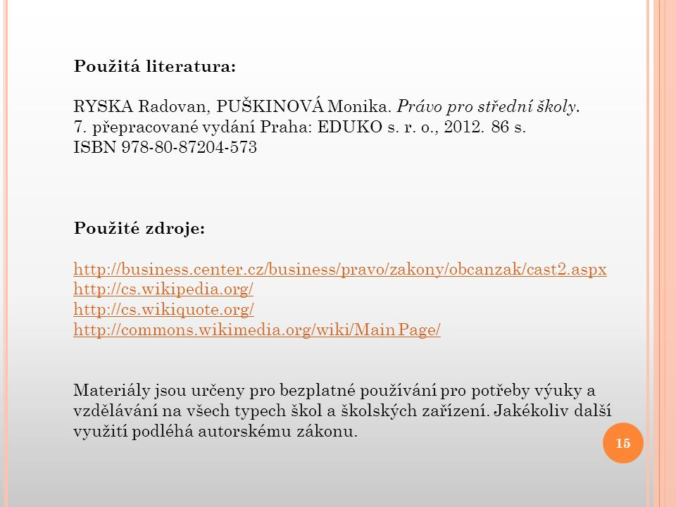 Použitá literatura: RYSKA Radovan, PUŠKINOVÁ Monika. Právo pro střední školy. 7. přepracované vydání Praha: EDUKO s. r. o., 2012. 86 s.