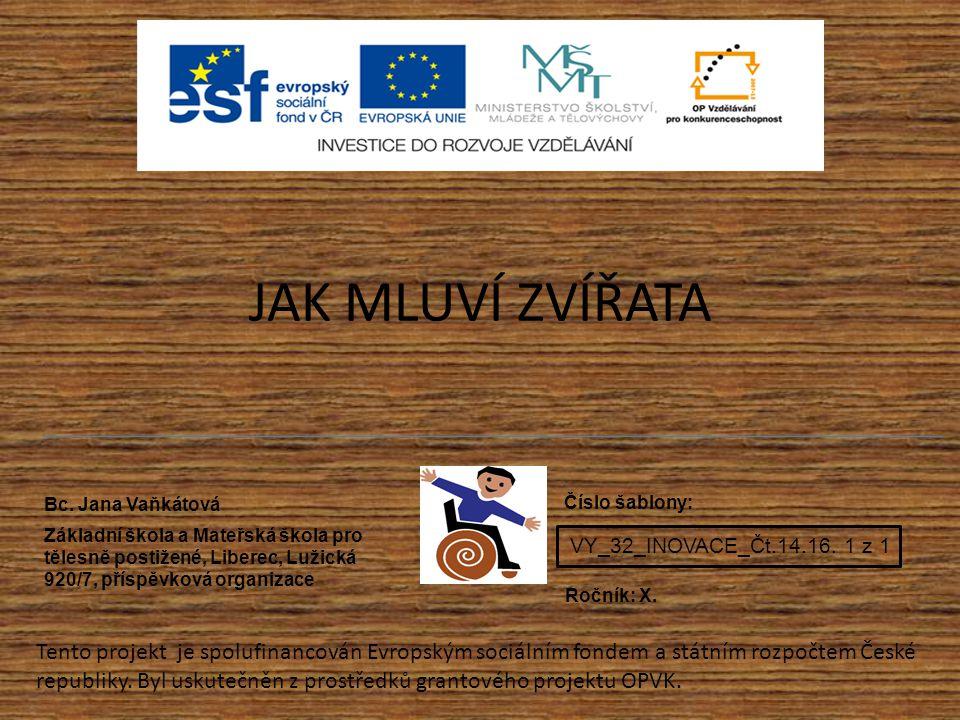 JAK MLUVÍ ZVÍŘATA Bc. Jana Vaňkátová. Základní škola a Mateřská škola pro tělesně postižené, Liberec, Lužická 920/7, příspěvková organizace.