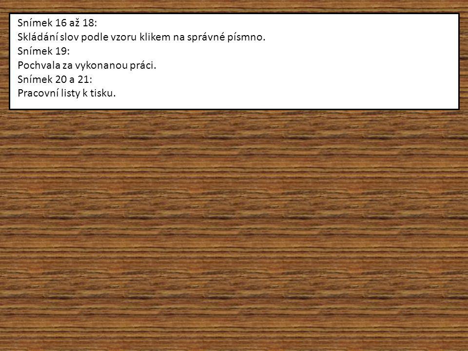 Snímek 16 až 18: Skládání slov podle vzoru klikem na správné písmno. Snímek 19: Pochvala za vykonanou práci.