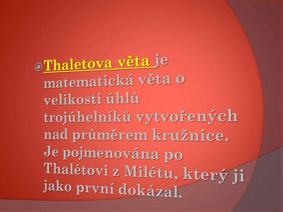 Thaletova věta je matematická věta o velikosti úhlů trojúhelníků vytvořených nad průměrem kružnice.