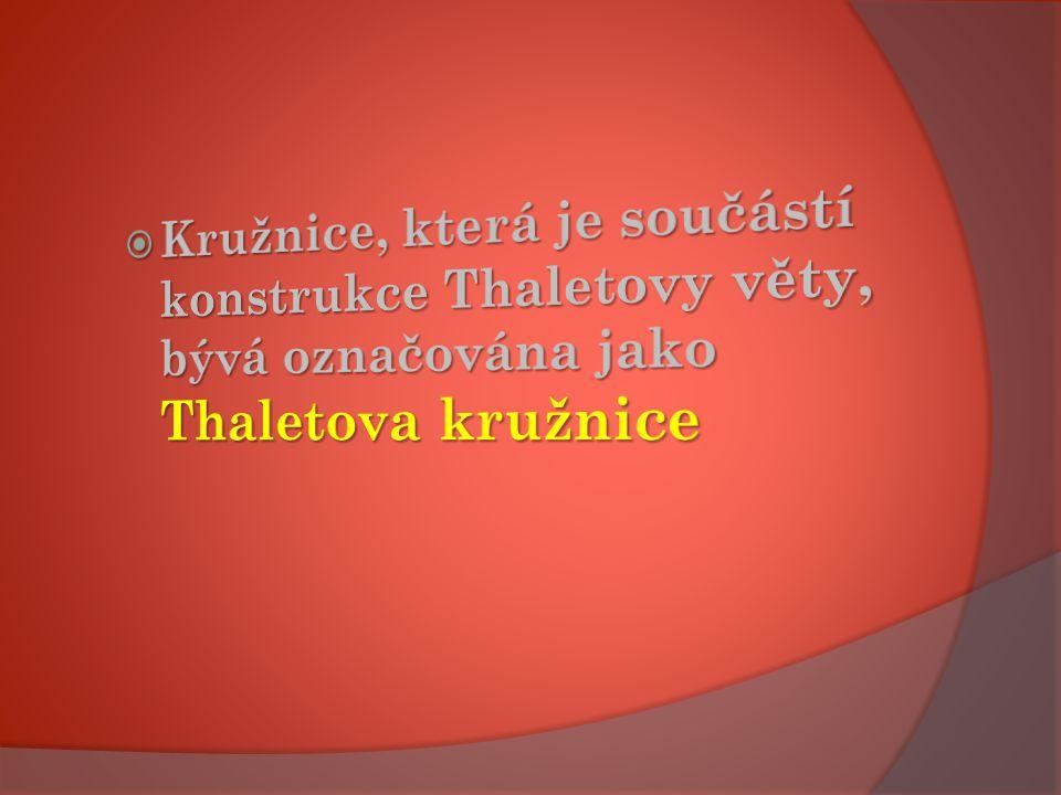 Kružnice, která je součástí konstrukce Thaletovy věty, bývá označována jako Thaletova kružnice