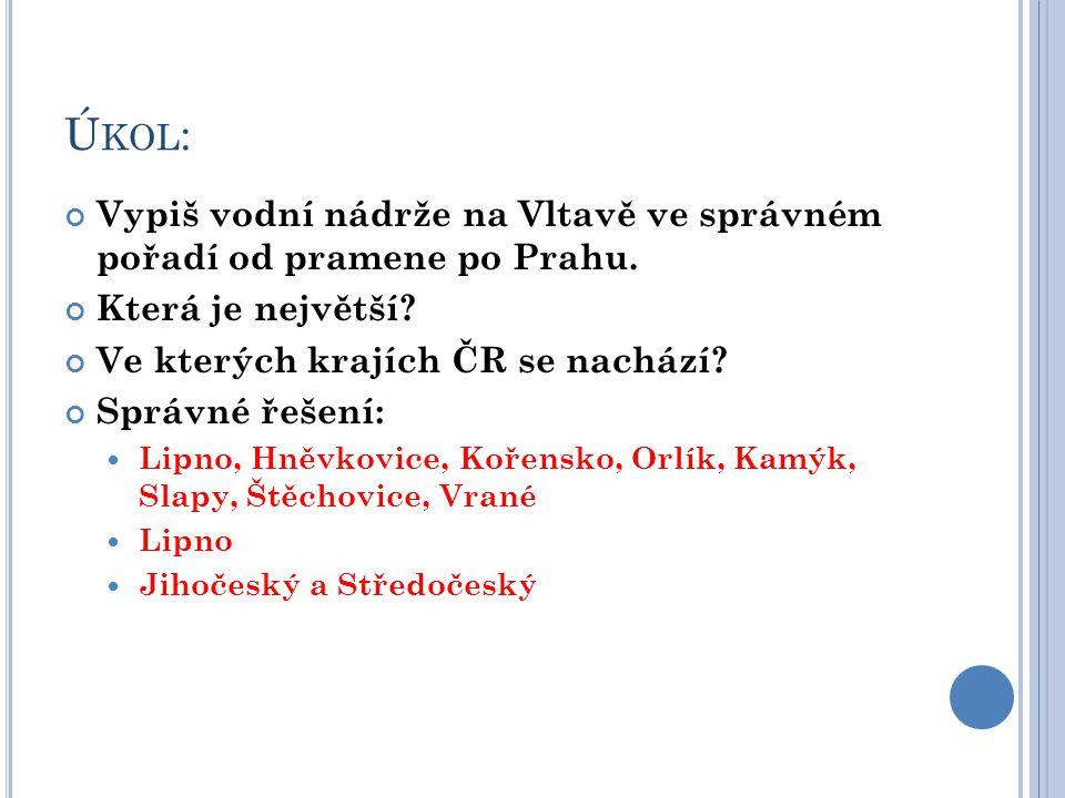 Úkol: Vypiš vodní nádrže na Vltavě ve správném pořadí od pramene po Prahu. Která je největší Ve kterých krajích ČR se nachází