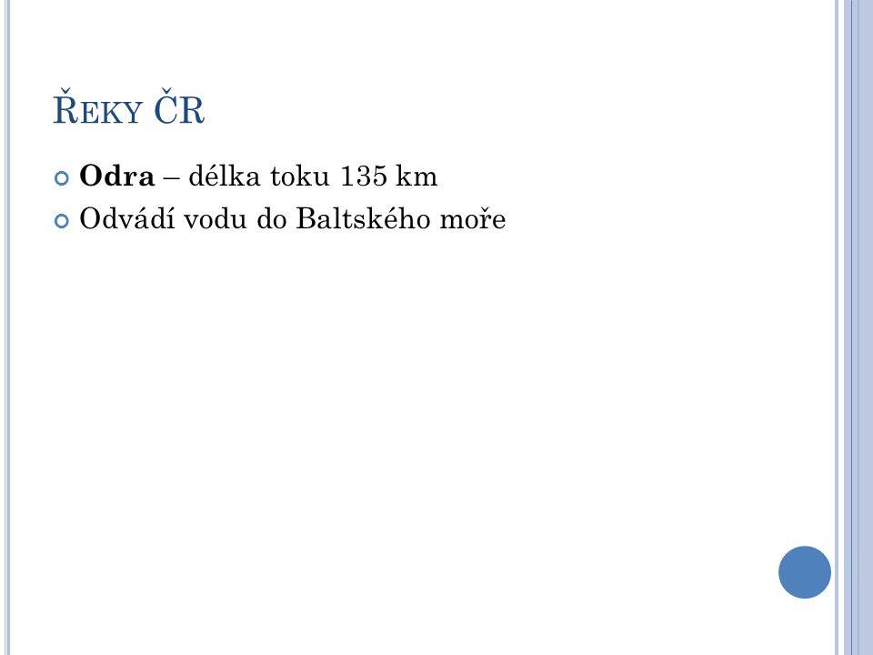 Řeky ČR Odra – délka toku 135 km Odvádí vodu do Baltského moře