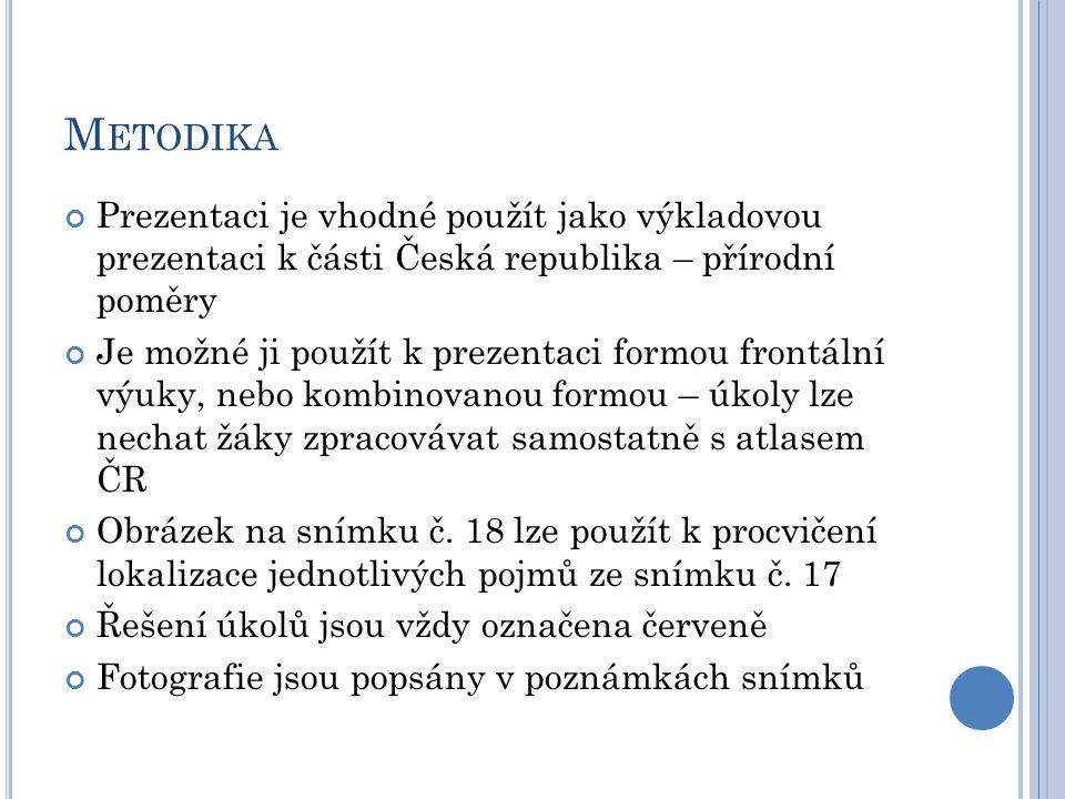 Metodika Prezentaci je vhodné použít jako výkladovou prezentaci k části Česká republika – přírodní poměry.