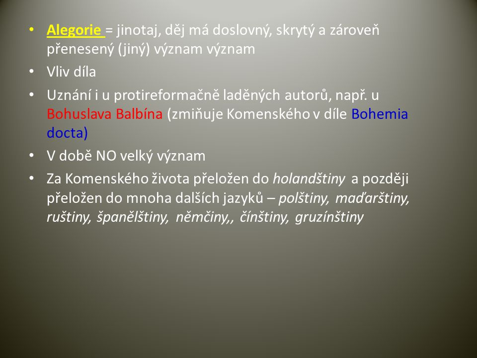 Alegorie = jinotaj, děj má doslovný, skrytý a zároveň přenesený (jiný) význam význam