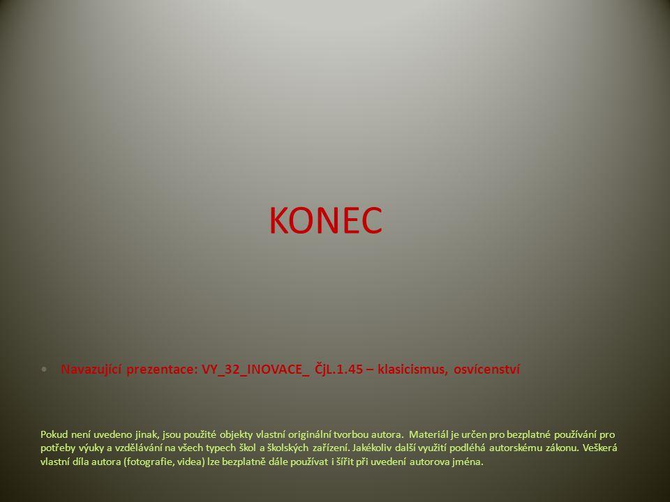 KONEC Navazující prezentace: VY_32_INOVACE_ ČjL.1.45 – klasicismus, osvícenství.