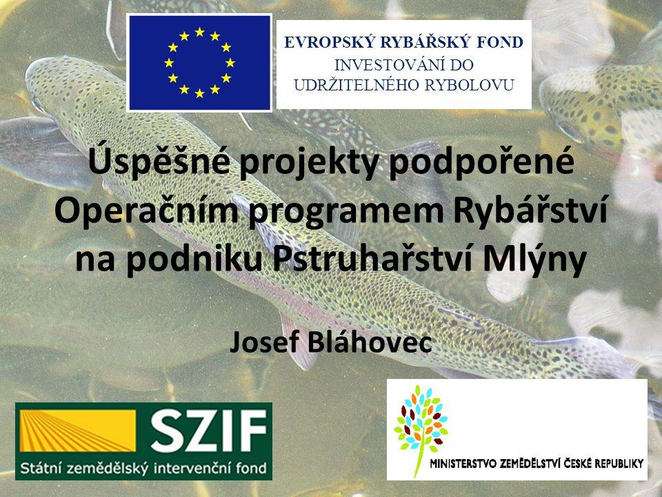 Úspěšné projekty podpořené Operačním programem Rybářství na podniku Pstruhařství Mlýny Josef Bláhovec
