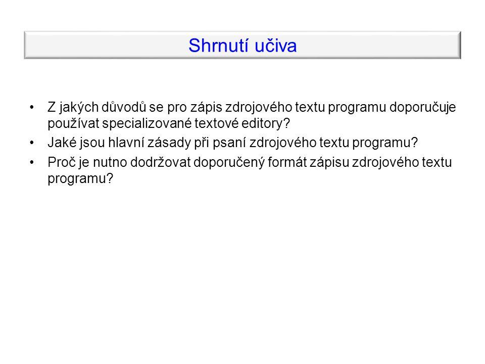 Shrnutí učiva Z jakých důvodů se pro zápis zdrojového textu programu doporučuje používat specializované textové editory