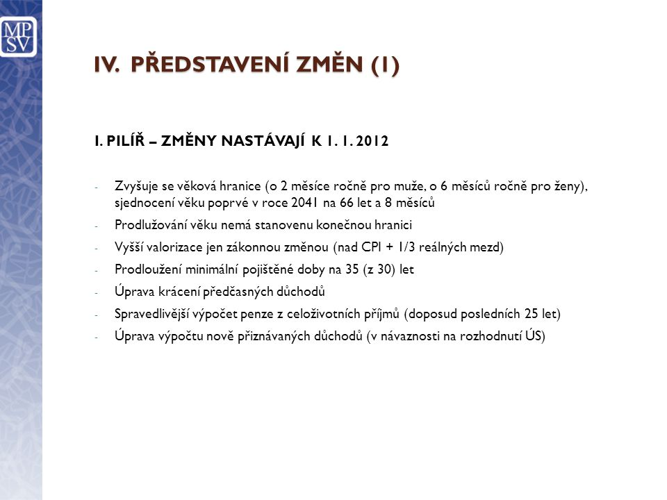IV. PŘEDSTAVENÍ ZMĚN (1) I. PILÍŘ – ZMĚNY NASTÁVAJÍ K 1. 1. 2012
