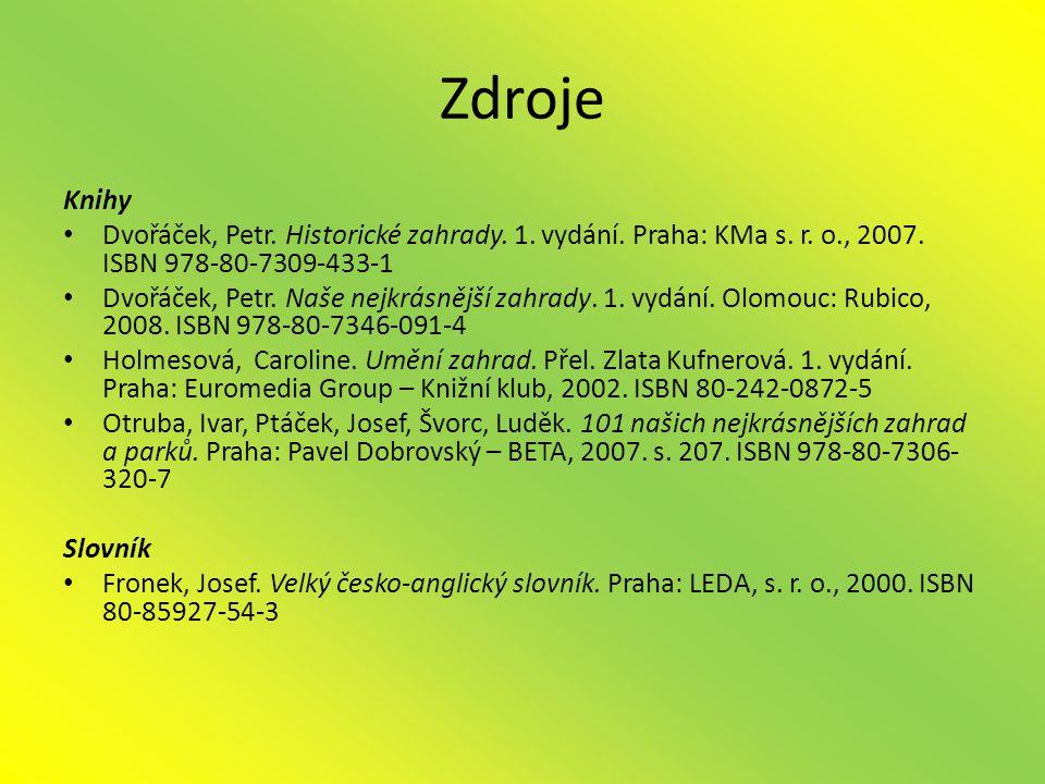 Zdroje Knihy. Dvořáček, Petr. Historické zahrady. 1. vydání. Praha: KMa s. r. o., 2007. ISBN 978-80-7309-433-1.
