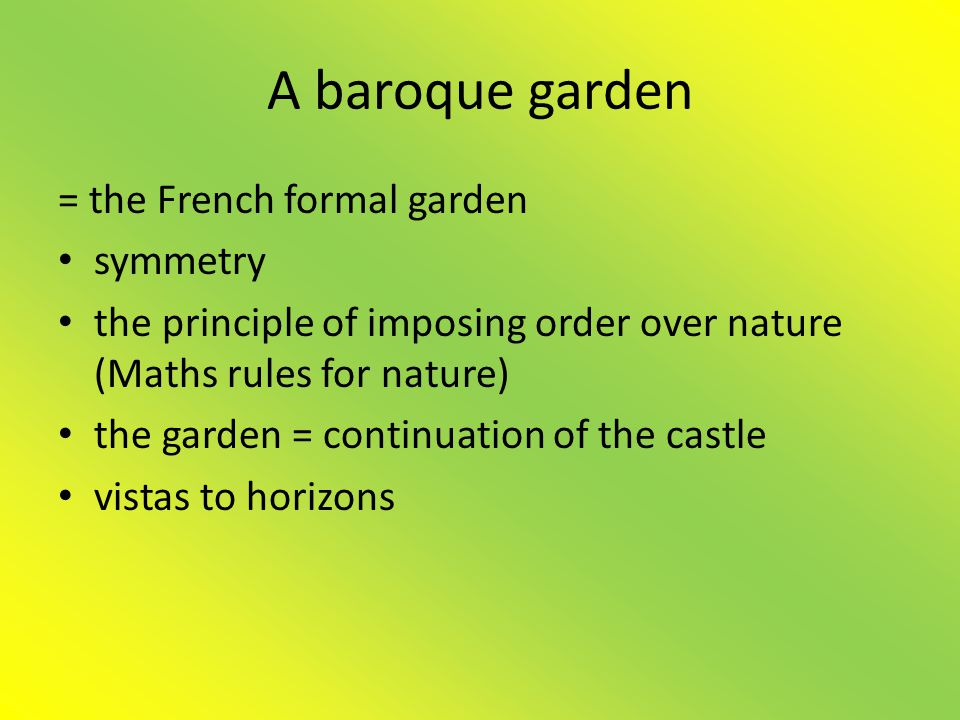 A baroque garden = the French formal garden symmetry