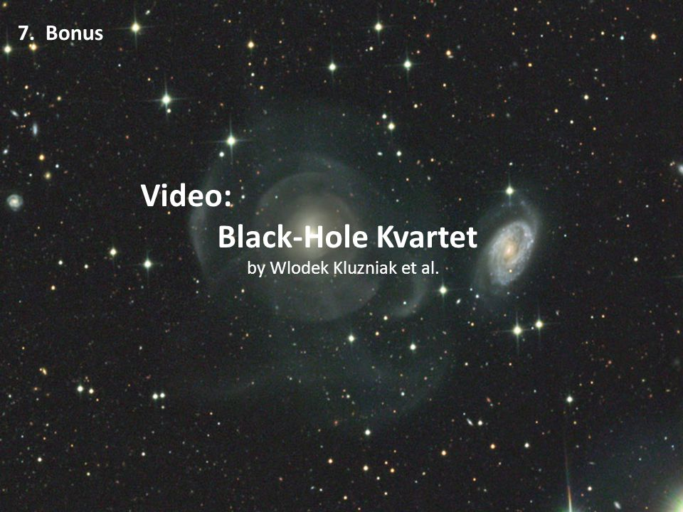 7. Bonus Video: Black-Hole Kvartet by Wlodek Kluzniak et al.