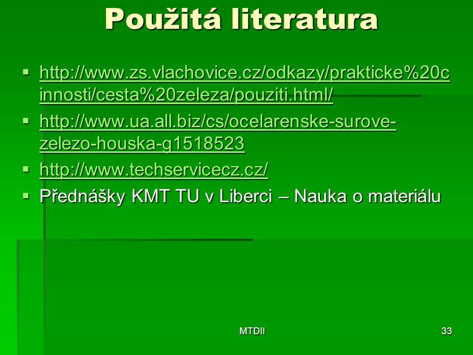 Použitá literatura http://www.zs.vlachovice.cz/odkazy/prakticke%20cinnosti/cesta%20zeleza/pouziti.html/