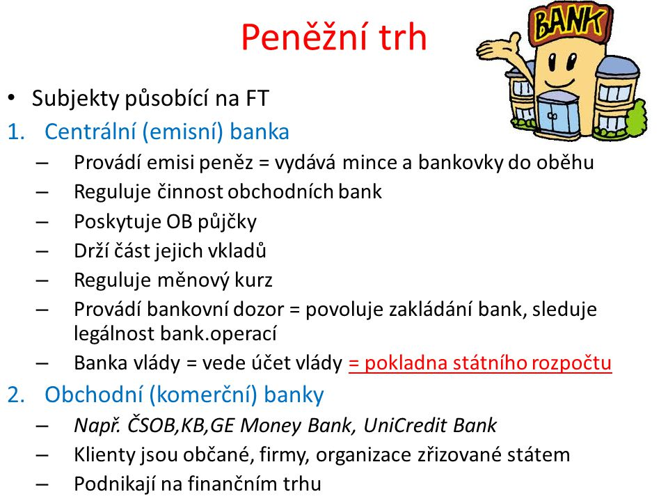 Peněžní trh Subjekty působící na FT Centrální (emisní) banka