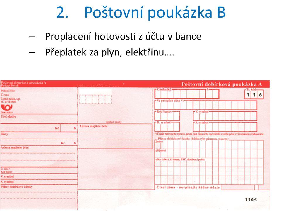 2. Poštovní poukázka B Proplacení hotovosti z účtu v bance