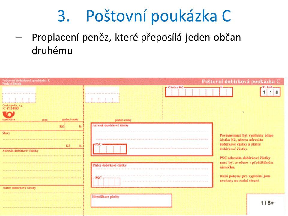 3. Poštovní poukázka C Proplacení peněz, které přeposílá jeden občan druhému