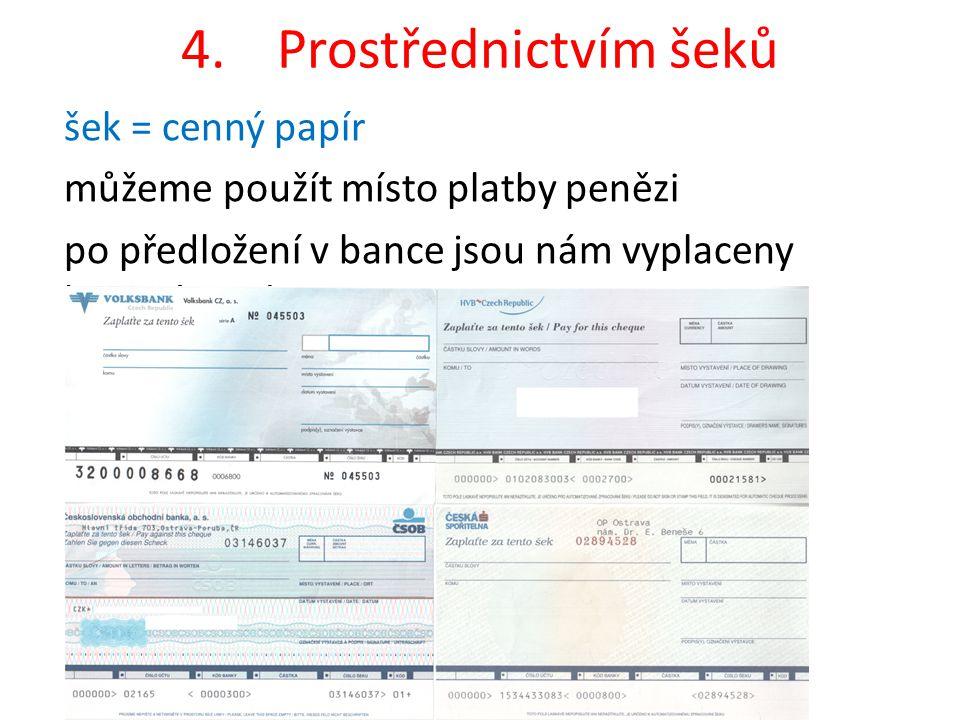 4. Prostřednictvím šeků šek = cenný papír
