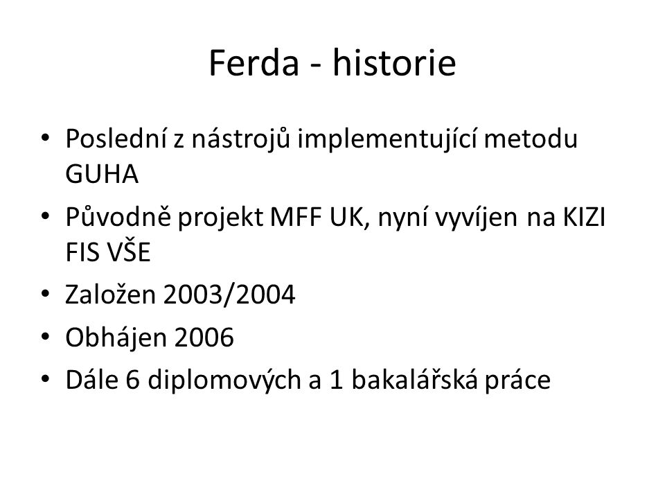 Ferda - historie Poslední z nástrojů implementující metodu GUHA