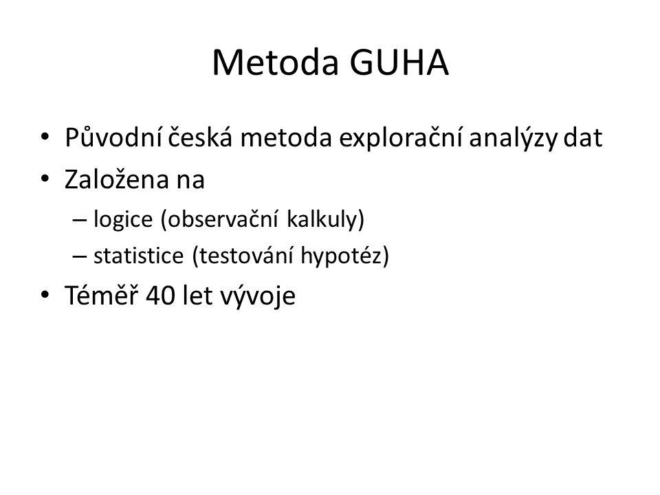 Metoda GUHA Původní česká metoda explorační analýzy dat Založena na