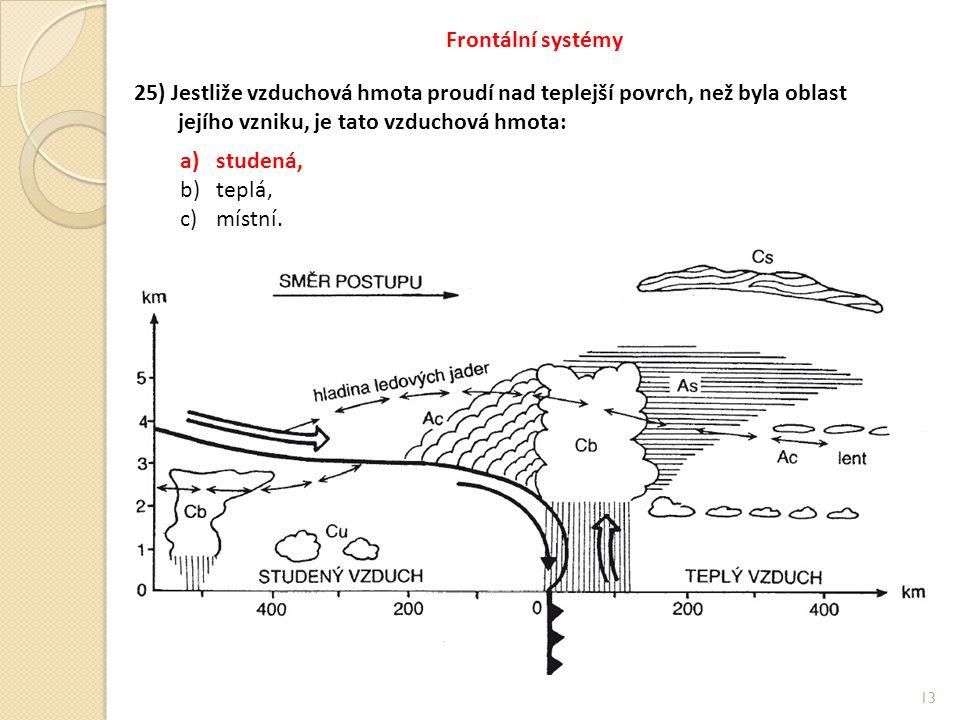 Frontální systémy 25) Jestliže vzduchová hmota proudí nad teplejší povrch, než byla oblast. jejího vzniku, je tato vzduchová hmota: